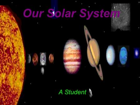 Our Solar System A Student The Sun The sun formed 5 billon years ago. The sun is a star. It was made by a cloud of gas and dust. In ancient times people.