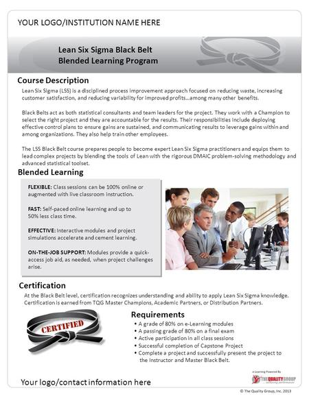Lean Six Sigma Black Belt Blended Learning Program Course Description Blended Learning FLEXIBLE: Class sessions can be 100% online or augmented with live.