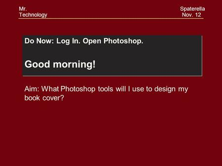 Do Now: Log In. Open Photoshop. Good morning! Do Now: Log In. Open Photoshop. Good morning! Aim: What Photoshop tools will I use to design my book cover?