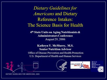 Dietary Guidelines for Americans and Dietary Reference Intakes: The Science Basis for Health 4th State Units on Aging Nutritionists & Administrators Conference.