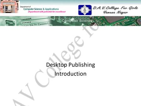 Desktop Publishing Introduction. Topics to Study DTP Definitions: Why is Desktop Publishing Important? What is the difference between graphic design and.