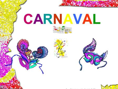 CARNAVALCARNAVAL PowerPoint designed by Danielle Griffin, 2006.