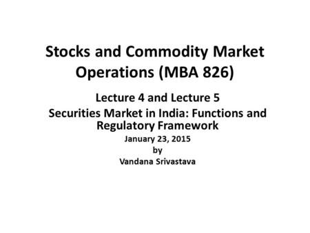 Stocks and Commodity Market Operations (MBA 826)
