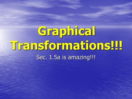 Graphical Transformations!!! Sec. 1.5a is amazing!!!
