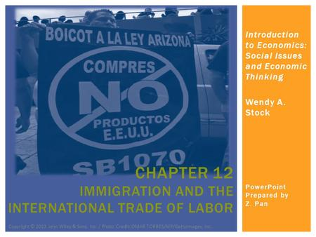 Introduction to Economics: Social Issues and Economic Thinking Wendy A. Stock PowerPoint Prepared by Z. Pan CHAPTER 12 IMMIGRATION AND THE INTERNATIONAL.