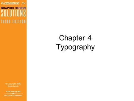 Chapter 4 Typography Objectives (1 of 2) Differentiate among calligraphy, lettering, and typography. Gain knowledge of type definitions and nomenclature.