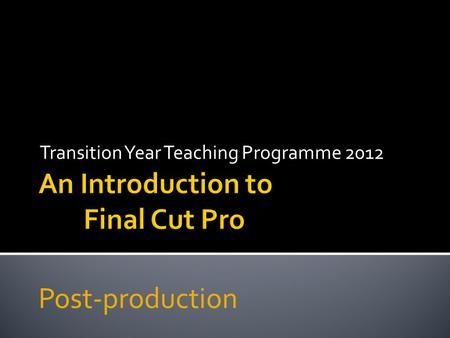 Transition Year Teaching Programme 2012 Post-production.