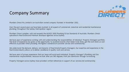 Company Summary Plumbers Direct Pty Limited is an Australian owned company founded in November 2002. Over the past several years we have been involved.