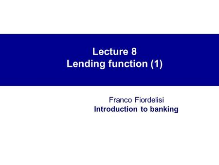Lecture 8 Lending function (1) Franco Fiordelisi Introduction to banking.
