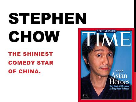 STEPHEN CHOW THE SHINIEST COMEDY STAR OF CHINA.. WHO HE IS ——Stephen Chow (born 22 June 1962) is a Hong Kong actor, comedian, screenwriter, film director,
