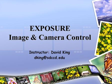 EXPOSURE Image & Camera Control Instructor: David King