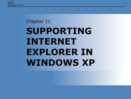 11 SUPPORTING INTERNET EXPLORER IN WINDOWS XP Chapter 11.