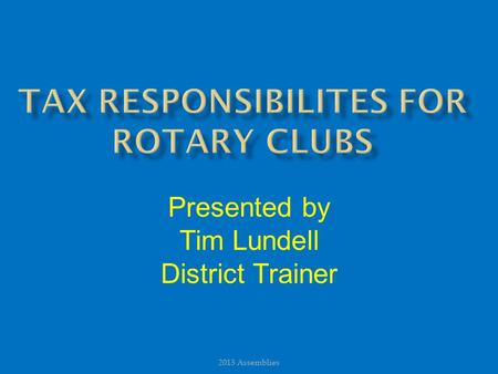 Presented by Tim Lundell District Trainer 2013 Assemblies.