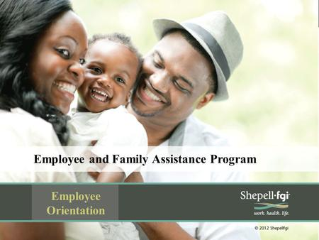 Employee and Family Assistance Program Employee Orientation.