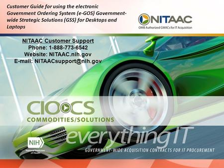 NITAAC Customer Support Phone: 1-888-773-6542 Website: NITAAC.nih.gov   Customer Guide for using the electronic Government.