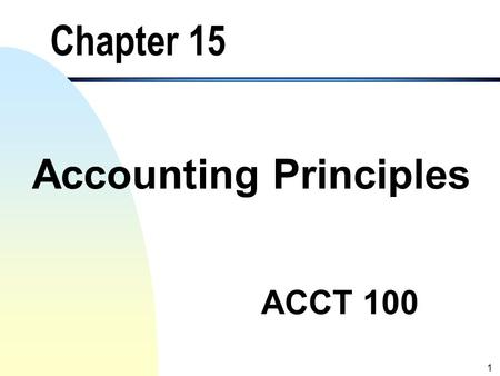 1 Chapter 15 Accounting Principles ACCT 100 2 Objectives of the Chapter 1. Define the generally accepted accounting principles (GAAP). 2. Study the conceptual.