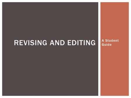 A Student Guide REVISING AND EDITING.  Revising is taking another look at your writing and making changes to it.  Editing is proofreading or correcting.