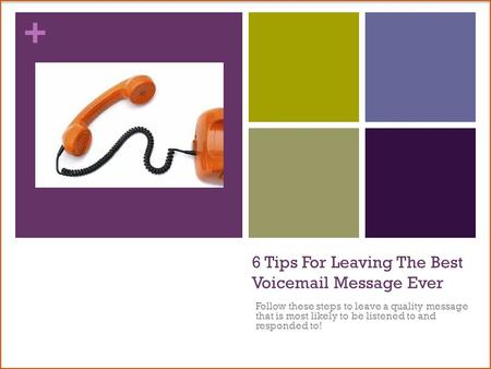 + 6 Tips For Leaving The Best Voicemail Message Ever Follow these steps to leave a quality message that is most likely to be listened to and responded.