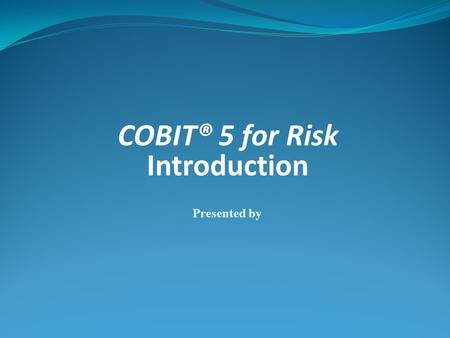 COBIT® 5 for Risk Introduction