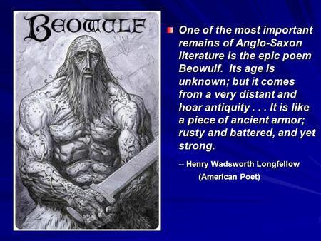the epic poem beowulf describes the most heroic man of the anglo saxon times The epic poem, beowulf, describes the most heroic man of the anglo-saxon times the hero, beowulf, is a seemingly invincible person with all the extraordinary traits required of a hero he is able to use his super-human physical strength and courage to put his people before himself.