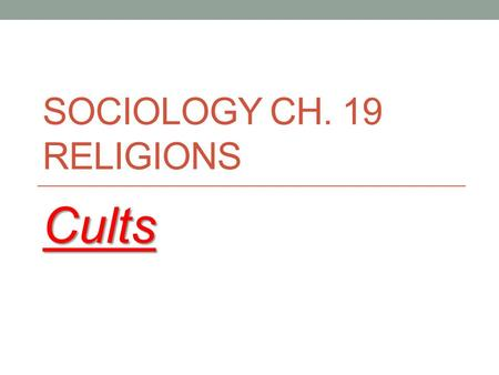SOCIOLOGY CH. 19 RELIGIONS Cults. What is a Cult? A religious organization that is largely outside a society's cultural traditions New religious movement.
