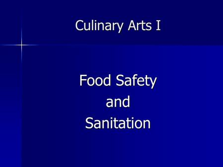 Culinary Arts I Food Safety andSanitation. FOOD SAFETY Reducing the risk of making yourself and others sick through food production FOOD SAFETY Reducing.