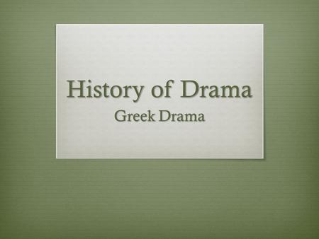 History of Drama Greek Drama. Origins of Greek Drama  Began in the 6 th Century B.C. as part of the worship of the Greek god, Dionysus.