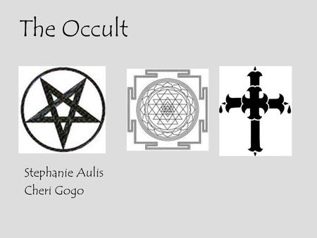 The Occult Stephanie Aulis Cheri Gogo. Defining the Occult Works dealing with witchcraft, spiritualism, psychic phenomena, voodooism, etc., and works.