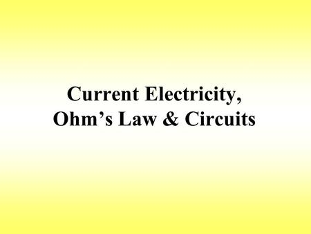 Current Electricity, Ohm's Law & Circuits. Current (I) The rate of flow of charges through a conductor Needs a complete closed conducting path to flow.