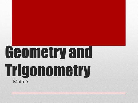 Geometry and Trigonometry Math 5. Learning Objectives for Unit.