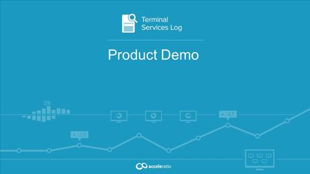Product Demo. Terminal Services Log By Acceleratio Acceleratio Ltd. is a software development company based in Zagreb, Croatia, founded in 2009. Technology.