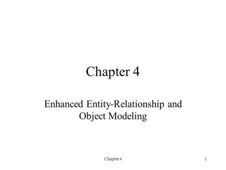 Chapter 41 Enhanced Entity-Relationship and Object Modeling.