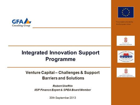 This project is funded by the European Union Integrated Innovation Support Programme Venture Capital – Challenges & Support Barriers and Solutions Robert.