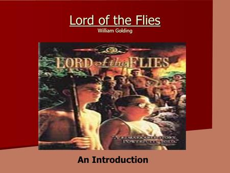 Lord of the Flies William Golding An Introduction.