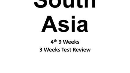 South Asia 4 th 9 Weeks 3 Weeks Test Review. Ganges River The Ganges has been co nsidered a sacred river in Hinduism for thousands of years because of.