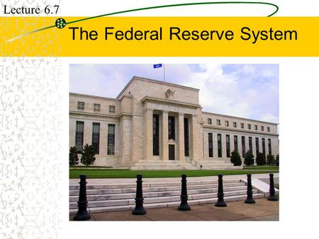 The Federal Reserve System Lecture 6.7. Federal Reserve Central bank of the U.S. that controls the size of the money supply to –help regulate the economy.