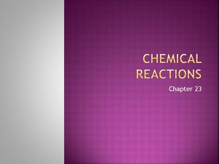 Chemical Reactions Chapter 23.
