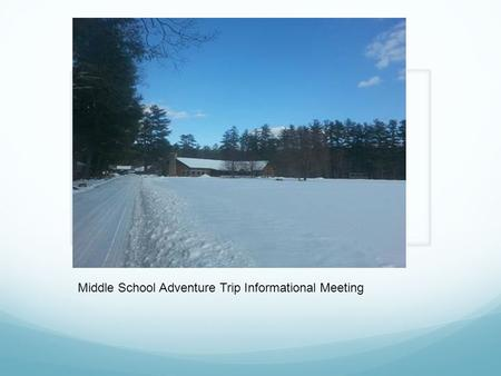 Adventure Trip: New Hampshire Informational Meeting: Tuesday, March 4 Middle School Adventure Trip Informational Meeting.