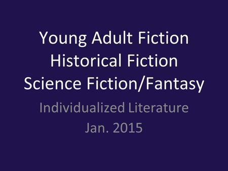 Young Adult Fiction Historical Fiction Science Fiction/Fantasy Individualized Literature Jan. 2015.