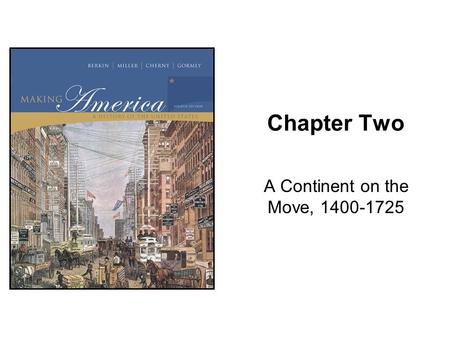 A Continent on the Move, 1400-1725 Chapter Two A Continent on the Move, 1400-1725.