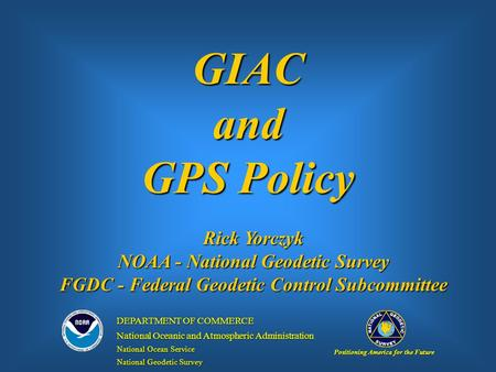 GIACand GPS Policy Positioning America for the Future DEPARTMENT OF COMMERCE National Oceanic and Atmospheric Administration National Ocean Service National.