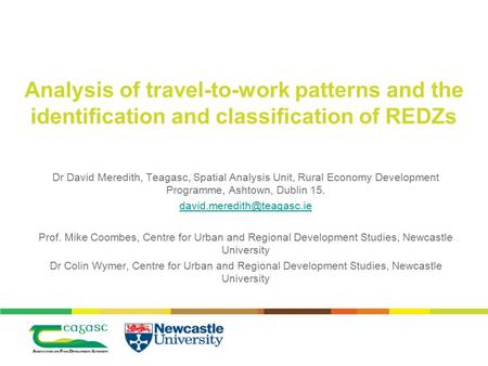 Analysis of travel-to-work patterns and the identification and classification of REDZs Dr David Meredith, Teagasc, Spatial Analysis Unit, Rural Economy.