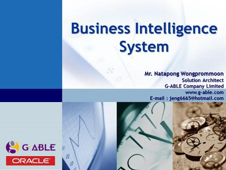 LOGO Business Intelligence System Mr. Natapong Wongprommoon Solution Architect G-ABLE Company Limited