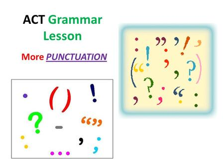 ACT Grammar Lesson More PUNCTUATION. Semicolons (;) Punctuation marks used to put two or more clauses together to form one big sentence. Falls somewhere.