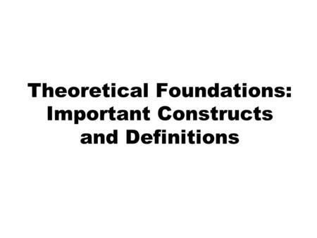 Theoretical Foundations: Important Constructs and Definitions.