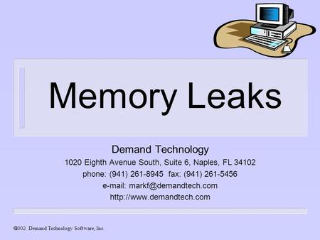  Demand Technology Software, Inc. Memory Leaks Demand Technology 1020 Eighth Avenue South, Suite 6, Naples, FL 34102 phone: (941) 261-8945 fax: (941)
