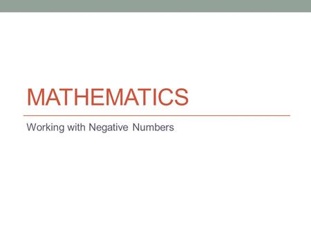 MATHEMATICS Working with Negative Numbers. The aim of this powerpoint is to teach you how to compare, order and undertake calculations involving negative.