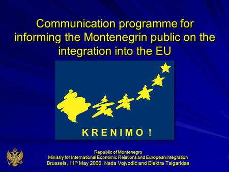 Communication programme for informing the Montenegrin public on the integration into the EU Republic of Montenegro Ministry for International Economic.