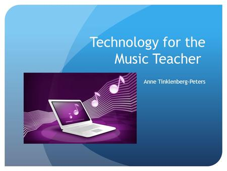 Technology for the Music Teacher Anne Tinklenberg-Peters.