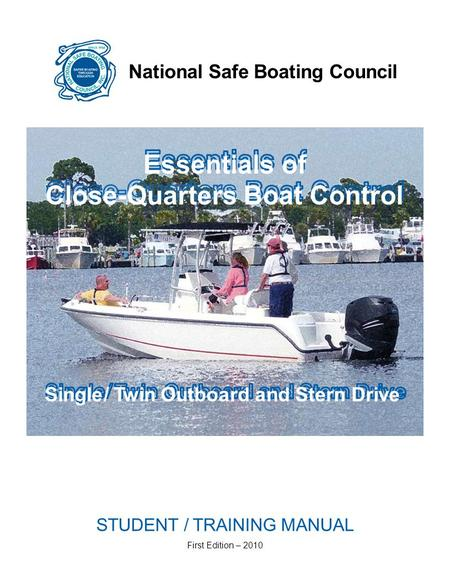 National Safe Boating Council Essentials of Close-Quarters Boat Control Single/ Twin Outboard and Stern Drive STUDENT / TRAINING MANUAL First Edition –